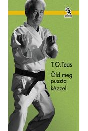 Öld meg puszta kézzel - T. O. Teas - Régikönyvek