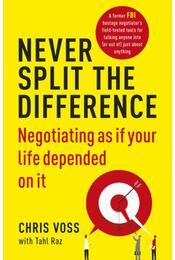 Never Split the Difference - Tahl Raz, Chris Voss - Régikönyvek