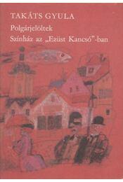 Polgárjelöltek - Színház az Ezüst Kancsó-ban - Takáts Gyula - Régikönyvek