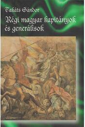 Régi magyar kapitányok és generálisok - Takáts Sándor - Régikönyvek