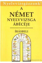 A német nyelvvizsga ábécéje - Írásbeli - Tamássyné Dr. Bíró Magda, Gáspár Irma - Régikönyvek