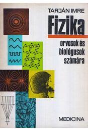 Fizika orvosok és biológusok számára - Tarján Imre - Régikönyvek