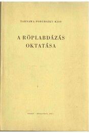 A röplabdázás oktatása - Tarnawa Ferdinánd, Porubszky László, Kiss László - Régikönyvek