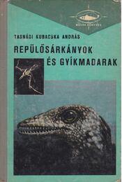 Repülősárkányok és gyíkmadarak - Tasnádi Kubacska András - Régikönyvek