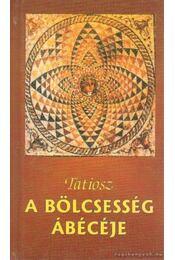 A bölcsesség ábécéje - Tatiosz - Régikönyvek