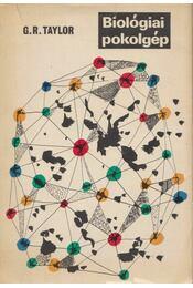 Biológiai pokolgép - Taylor, G. R. - Régikönyvek