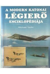 A modern katonai légierő enciklopédiája - Taylor, Michael - Régikönyvek