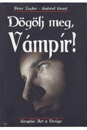Dögölj meg, Vámpír! - Taylor, Peter, Grant, Gabriel - Régikönyvek