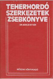 Teherhordó szerkezetek zsebkönyve - Dr. Bárczi István - Régikönyvek