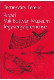 A váci Vak Bottyán Múzeum fegyvergyűjteménye - Temesváry Ferenc - Régikönyvek