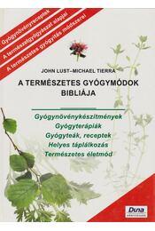 A Természetes Gyógymódok Bibliája - Lust, John, Tierra, Michael - Régikönyvek