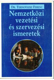Nemzetközi vezetési és szervezési ismeretek - Ternovszky Ferenc Dr. - Régikönyvek