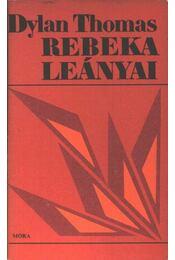 Rebeka leányai - Thomas, Dylan - Régikönyvek
