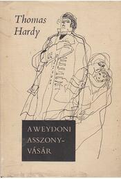 A weydoni asszonyvásár - Thomas Hardy - Régikönyvek