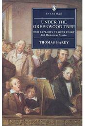Under the Greenwood Tree ; Our Exploits at West Poley  and Humorous Stories - Thomas Hardy - Régikönyvek