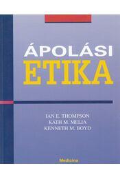 Ápolási etika - Thompson, Ian E., Melia, Kath M., Boyd, Kenneth M. - Régikönyvek