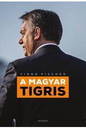 A magyar tigris - Tibor Fischer - Régikönyvek