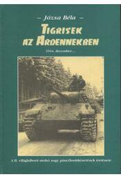 Tigrisek az Ardennekben - Józsa Béla - Régikönyvek