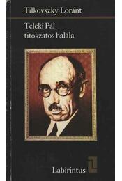 Teleki Pál titokzatos halála - Tilkovszky Loránt - Régikönyvek