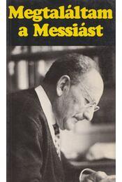 Megtaláltam a Messiást - Timár László, Scott Kent, Agnes, Warmer Rózsa, Phillips, O. E., Rosswally, M. L. - Régikönyvek
