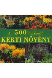 Az 500 legszebb kerti növény - Timmermann, Anette (szerk.) - Régikönyvek