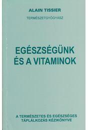 Egészségünk és a vitaminok - Tissier, Alain - Régikönyvek
