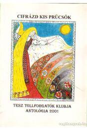 Cifrázd kis prücsök - TESZ Tollforgatók Klubja antológia 2001 - Több szerkesztő - Régikönyvek