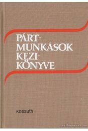 Pártmunkások kézikönyve - Több szerkesztő - Régikönyvek