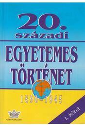 20. századi egyetemes történet 1890-1945 I. kötet - Több szerző - Régikönyvek