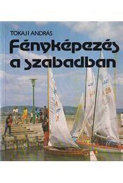 Fényképezés a szabadban - Tokaji András - Régikönyvek