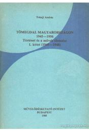 Tömegdal Magyarorzságon 1945-1956 Történet és a művek elemzése I. kötet (1945-1948) - Tokaji András - Régikönyvek