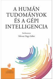 A humán tudományok és a gépi intelligencia - Tolcsvai Nagy Gábor (Szerk.) - Régikönyvek