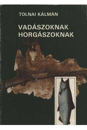 Vadászoknak, horgászoknak - Tolnai Kálmán - Régikönyvek