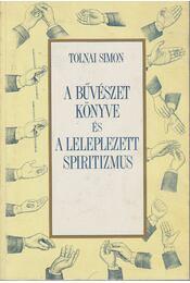A bűvészet könyve és a leleplezett spiritizmus - Tolnai Simon - Régikönyvek