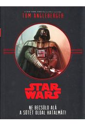 Star Wars - Ne becsüld alá a sötét oldal hatalmát! - Tom Angleberger - Régikönyvek