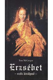 Erzsébet - szűz királynő - Tom McGregor - Régikönyvek