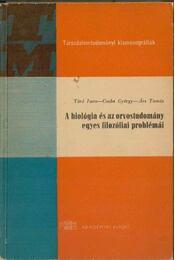 A biológia és az orvostudomány egyes filozófiai problémái - Törő Imre, Csaba György, Ács Tamás - Régikönyvek