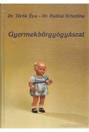 Gyermekbőrgyógyászat - Török Éva, Rutkai Krisztina - Régikönyvek