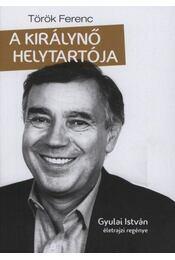A királynő helytartója - Gyulai István életrajzi regénye - Török Ferenc - Régikönyvek