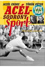 Acélsodrony - Sport 1962-1989 - Török Péter, Aczél Endre - Régikönyvek