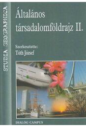 Általános társadalomföldrajz II. - Tóth József - Régikönyvek
