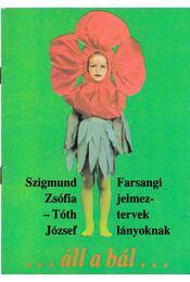 ...áll a bál... - Tóth József, Szigmund Zsófia - Régikönyvek