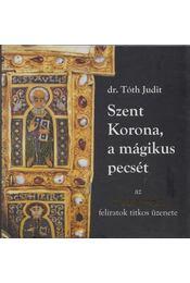 Szent Korona, a mágikus pecsét - Tóth Judit - Régikönyvek