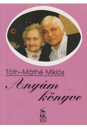 Anyám könyve (dedikált) - Tóth-Máthé Miklós - Régikönyvek
