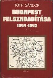 Budapest felszabadítása 1944-1945 - Tóth Sándor - Régikönyvek