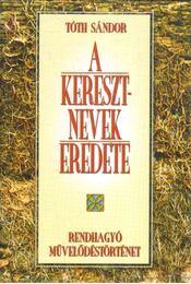 Keresztnevek eredete - Tóth Sándor - Régikönyvek