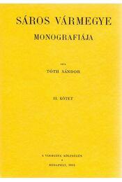 Sáros vármegye monografiája III. - Tóth Sándor - Régikönyvek