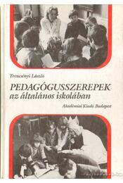 Pedagógusszerepek az általános iskolában - Trencsényi László - Régikönyvek