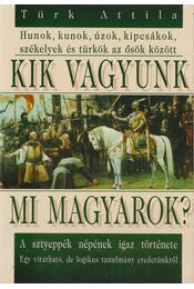 Kik vagyunk mi magyarok? - Türk Attila - Régikönyvek