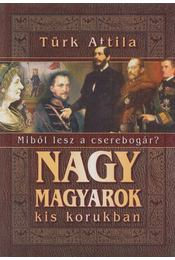Nagy magyarok kis korukban - Türk Attila - Régikönyvek
